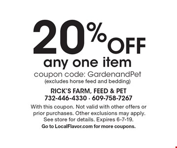20% Off any one item. Coupon code: GardenandPet (excludes horse feed and bedding). With this coupon. Not valid with other offers or prior purchases. Other exclusions may apply. See store for details. Expires 6-7-19. Go to LocalFlavor.com for more coupons.