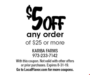 $5 OFF any order of $25 or more. With this coupon. Not valid with other offers or prior purchases. Expires 8-31-19.Go to LocalFlavor.com for more coupons.