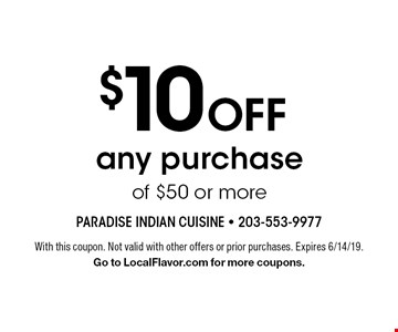 $10 Off any purchase of $50 or more. With this coupon. Not valid with other offers or prior purchases. Expires 6/14/19.Go to LocalFlavor.com for more coupons.
