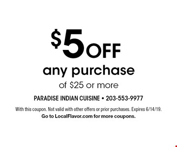 $5 Off any purchase of $25 or more. With this coupon. Not valid with other offers or prior purchases. Expires 6/14/19.Go to LocalFlavor.com for more coupons.