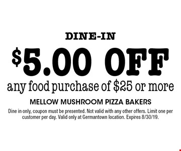 Dine-in $5.00 off any food purchase of $25 or more. Dine in only, coupon must be presented. Not valid with any other offers. Limit one per customer per day. Valid only at Germantown location. Expires 8/30/19.