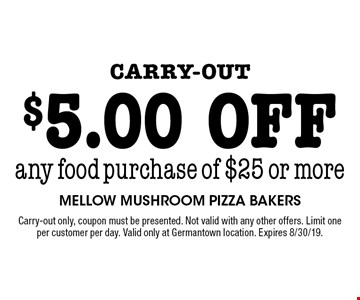 Carry-out $5.00 off any food purchase of $25 or more. Carry-out only, coupon must be presented. Not valid with any other offers. Limit one per customer per day. Valid only at Germantown location. Expires 8/30/19.