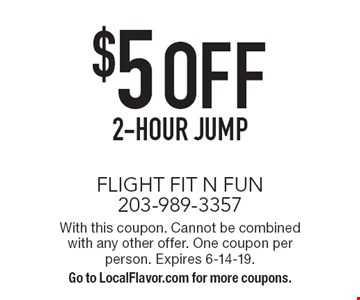 $5 OFF 2-hour jump. With this coupon. Cannot be combined with any other offer. One coupon per person. Expires 6-14-19. Go to LocalFlavor.com for more coupons.