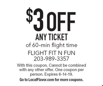 $3 OFF ANY TICKET of 60-min flight time. With this coupon. Cannot be combined with any other offer. One coupon per person. Expires 6-14-19. Go to LocalFlavor.com for more coupons.
