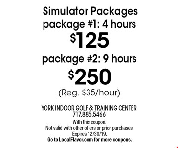 Simulator Packages $125 package #1: 4 hours (Reg. $35/hour), $250 package #2: 9 hours (Reg. $35/hour). With this coupon. Not valid with other offers or prior purchases. Expires 12/30/19. Go to LocalFlavor.com for more coupons.
