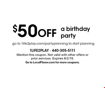 $50 off a birthday party go to 1life2play.com/partyplanning to start planning. Mention this coupon. Not valid with other offers or prior services. Expires 8/2/19. Go to LocalFlavor.com for more coupons.