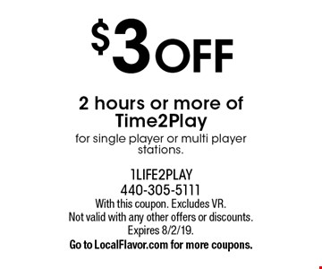 $3 off 2 hours or more of Time2Playfor single player or multi player stations.. With this coupon. Excludes VR. Not valid with any other offers or discounts.Expires 8/2/19. Go to LocalFlavor.com for more coupons.
