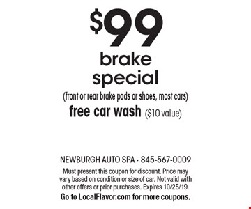 $99 brake special (front or rear brake pads or shoes, most cars) free car wash ($10 value). Must present this coupon for discount. Price may vary based on condition or size of car. Not valid with other offers or prior purchases. Expires 10/25/19.Go to LocalFlavor.com for more coupons.