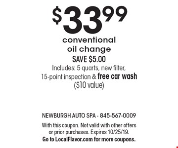 $33.99 conventional oil change SAVE $5.00 includes: 5 quarts, new filter,  15-point inspection & free car wash ($10 value) . With this coupon. Not valid with other offers or prior purchases. Expires 10/25/19.Go to LocalFlavor.com for more coupons.