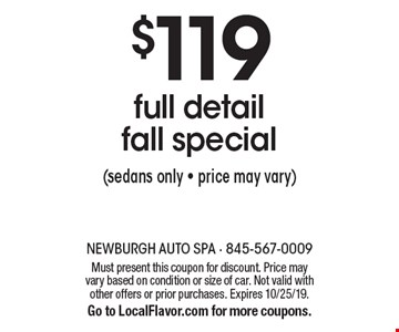 $119 full detail fall special (sedans only - price may vary). Must present this coupon for discount. Price may vary based on condition or size of car. Not valid with other offers or prior purchases. Expires 10/25/19.Go to LocalFlavor.com for more coupons.