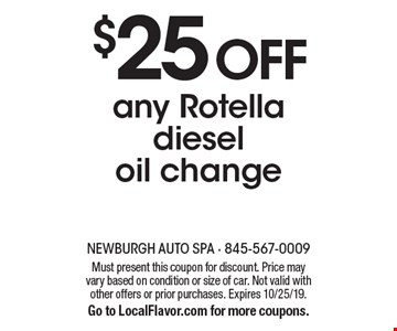 $25 OFF any Rotella diesel oil change. Must present this coupon for discount. Price may vary based on condition or size of car. Not valid with other offers or prior purchases. Expires 10/25/19.Go to LocalFlavor.com for more coupons.
