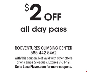 $2 OFF all day pass. With this coupon. Not valid with other offers or on camps & leagues. Expires 7-31-19. Go to LocalFlavor.com for more coupons.