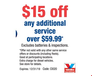 $15 off any additional service over $59.99. Excludes batteries & inspections. Offer not valid with any other same service offers or discounts (including fleets). Good at participating locations. Extra charge for diesel vehicles. See store details. Expires 12/31/19. Code: CI020.