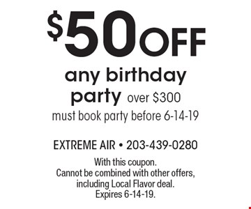$50 off any birthday party over $300 must book party before 6-14-19. With this coupon. Cannot be combined with other offers, including Local Flavor deal. Expires 6-14-19.