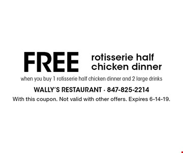 FREE rotisserie half chicken dinner when you buy 1 rotisserie half chicken dinner and 2 large drinks. With this coupon. Not valid with other offers. Expires 6-14-19.