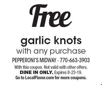 Free garlic knots with any purchase. With this coupon. Not valid with other offers. DINE IN ONLY. Expires 8-23-19. Go to LocalFlavor.com for more coupons.