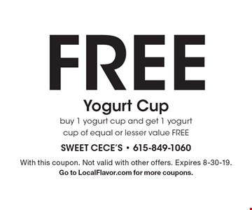 FREE Yogurt Cup. Buy 1 yogurt cup and get 1 yogurt cup of equal or lesser value FREE. With this coupon. Not valid with other offers. Expires 8-30-19.Go to LocalFlavor.com for more coupons.