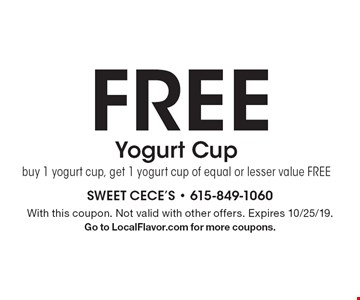 FREE Yogurt Cup: buy 1 yogurt cup, get 1 yogurt cup of equal or lesser value FREE. With this coupon. Not valid with other offers. Expires 10/25/19. Go to LocalFlavor.com for more coupons.