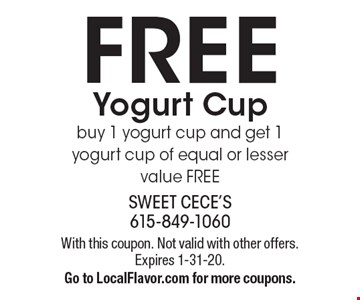 FREE Yogurt Cup. Buy 1 yogurt cup and get 1 yogurt cup of equal or lesser value FREE. With this coupon. Not valid with other offers. Expires 1-31-20. Go to LocalFlavor.com for more coupons.