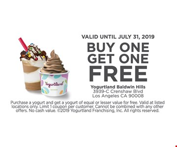 Buy one get one free purchase a yogurt and get a yogurt of equal or lesser value for free. Limit one coupon per customer. Cannot be combined with any other offers. No cash value. Expires 7-31-19