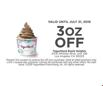 3oz off Present this coupon to receive 3oz off your purchase. Limit 1 coupon per customer. Cannot be combined with any other offers. No cash value. Expires 7-31-19