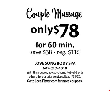 only $78Couple Massage for 60 min. save $38 - reg. $116. With this coupon, no exceptions. Not valid with other offers or prior services. Exp. 1/24/20. Go to LocalFlavor.com for more coupons.