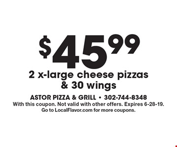 $45.99 2 x-large cheese pizzas & 30 wings. With this coupon. Not valid with other offers. Expires 6-28-19. Go to LocalFlavor.com for more coupons.