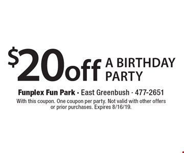 $20 off a birthday party. With this coupon. One coupon per party. Not valid with other offers or prior purchases. Expires 8/16/19.