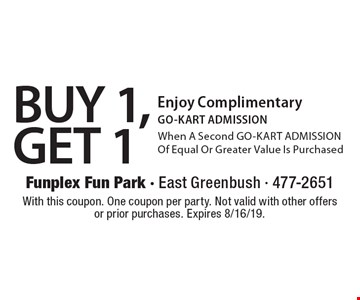 BUY 1, GET 1 Enjoy Complimentary GO-KART ADMISSION When A Second GO-KART ADMISSION Of Equal Or Greater Value Is Purchased. With this coupon. One coupon per party. Not valid with other offers or prior purchases. Expires 8/16/19.