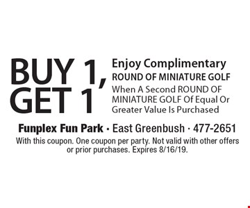 BUY 1, GET 1 Enjoy Complimentary ROUND OF MINIATURE GOLF When A Second ROUND OF MINIATURE GOLF Of Equal Or Greater Value Is Purchased. With this coupon. One coupon per party. Not valid with other offers or prior purchases. Expires 8/16/19.