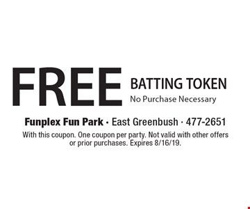 Free BATTING TOKEN No Purchase Necessary. With this coupon. One coupon per party. Not valid with other offers or prior purchases. Expires 8/16/19.