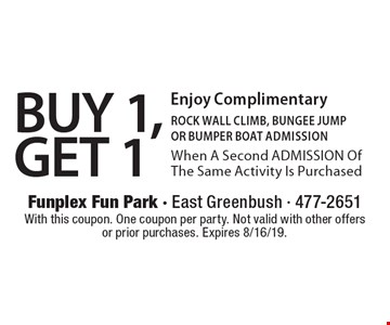 BUY 1, GET 1 Enjoy Complimentary ROCK WALL CLIMB, BUNGEE JUMP OR BUMPER BOAT admission When A Second ADMISSION Of The Same Activity Is Purchased. With this coupon. One coupon per party. Not valid with other offers or prior purchases. Expires 8/16/19.