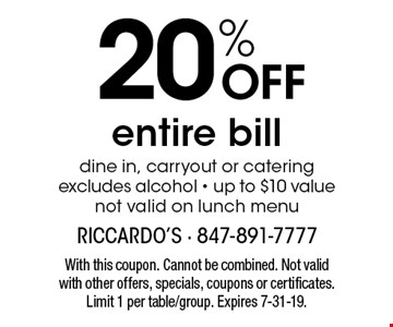 20% OFF entire bill dine in, carryout or catering excludes alcohol - up to $10 valuenot valid on lunch menu. With this coupon. Cannot be combined. Not validwith other offers, specials, coupons or certificates. Limit 1 per table/group. Expires 7-31-19.