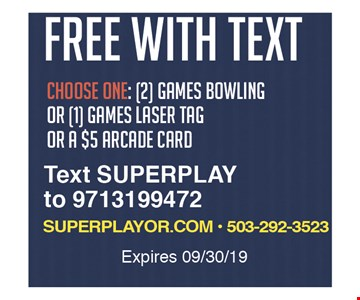 Free with text. Choose one: 2 games bowling or 1 game laser tag or a $5 arcade card. Text SUPERPLAY to 9713199472. Expires 9-30-19.