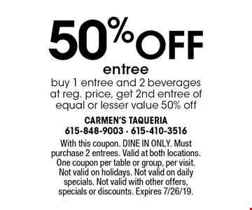 50% off entree. Buy 1 entree and 2 beverages at reg. price, get 2nd entree of equal or lesser value 50% off. With this coupon. DINE IN ONLY. Must purchase 2 entrees. Valid at both locations.One coupon per table or group, per visit. Not valid on holidays. Not valid on daily specials. Not valid with other offers, specials or discounts. Expires 7/26/19.
