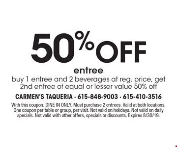 50 %off entree buy 1 entree and 2 beverages at reg. price, get 2nd entree of equal or lesser value 50% off. With this coupon. DINE IN ONLY. Must purchase 2 entrees. Valid at both locations.One coupon per table or group, per visit. Not valid on holidays. Not valid on daily specials. Not valid with other offers, specials or discounts. Expires 8/30/19.