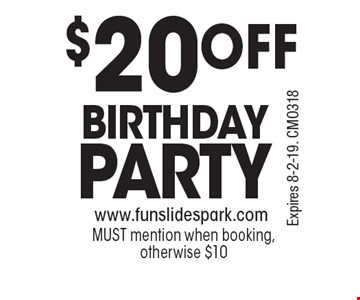 $20 OFF BIRTHDAY PARTY. Must mention when booking, otherwise $10. Expires 8-2-19. CMO318