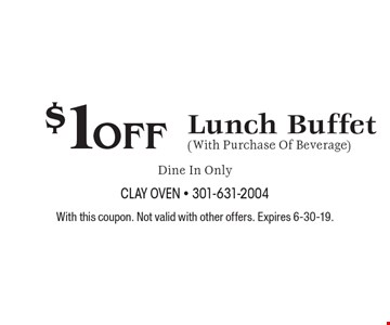 $1 off Lunch Buffet (With Purchase Of Beverage). Dine In Only. With this coupon. Not valid with other offers. Expires 6-30-19.