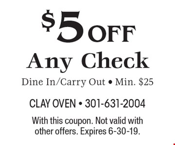 $5 off Any Check. Dine In/Carry Out - Min. $25. With this coupon. Not valid with other offers. Expires 6-30-19.