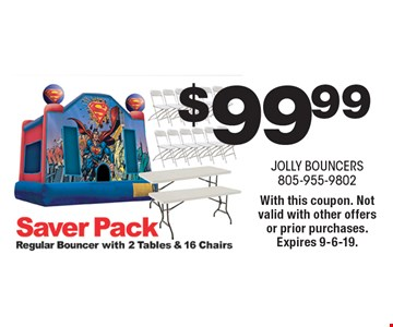 $99.99 Saver Pack. Regular bouncer with 2 tables & 16 chairs. With this coupon. Not valid with other offers or prior purchases. Expires 9-6-19.