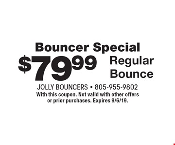 Bouncer Special $79.99 Regular Bounce . With this coupon. Not valid with other offers or prior purchases. Expires 9/6/19.
