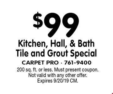 $99 Kitchen, Hall, & Bath Tile and Grout Special. 200 sq. ft. or less. Must present coupon. Not valid with any other offer. Expires 9/20/19 CM.