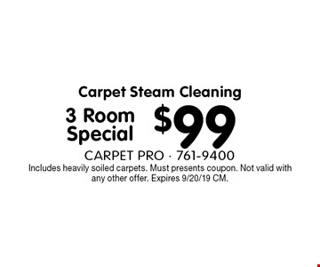 Carpet Steam Cleaning $99 3 Room Special. Includes heavily soiled carpets. Must presents coupon. Not valid with any other offer. Expires 9/20/19 CM.