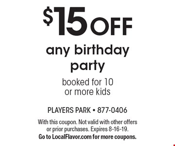$15 OFF any birthday party booked for 10 or more kids. With this coupon. Not valid with other offers or prior purchases. Expires 8-16-19. Go to LocalFlavor.com for more coupons.
