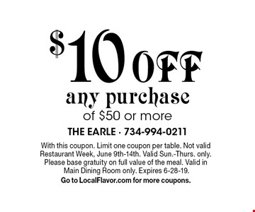$10 off any purchase of $50 or more. With this coupon. Limit one coupon per table. Not valid Restaurant Week, June 9th-14th. Valid Sun.-Thurs. only. Please base gratuity on full value of the meal. Valid in Main Dining Room only. Expires 6-28-19. Go to LocalFlavor.com for more coupons.