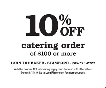 10% catering order of $100 or more. With this coupon. Not valid during happy hour. Not valid with other offers. Expires 6/14/19. Go to LocalFlavor.com for more coupons.