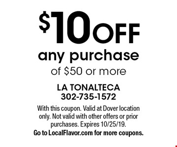 $10 OFF any purchase of $50 or more. With this coupon. Valid at Dover location only. Not valid with other offers or prior purchases. Expires 10/25/19. Go to LocalFlavor.com for more coupons.