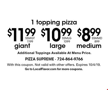 1 topping pizza. $8.99 for medium (SSMMD899) OR $10.99 for large (SSMLG1099) OR  $11.99 for giant (SSMGT 1199). Additional Toppings Available At Menu Price. With this coupon. Not valid with other offers. Expires 10/4/19. Go to LocalFlavor.com for more coupons.