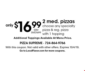 Only $16.99 for 2 med. pizzas (SSM SMD1699). Choose any specialty pizza & reg. pizza with 1 topping. Additional Toppings Available At Menu Price. With this coupon. Not valid with other offers. Expires 10/4/19. Go to LocalFlavor.com for more coupons.