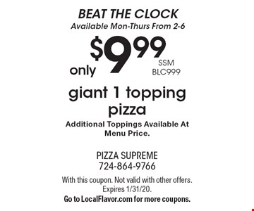 BEAT THE CLOCK Available Mon-Thurs From 2-6. Only $9.99 giant 1 topping pizza. SSM BLC999. Additional Toppings Available At Menu Price. With this coupon. Not valid with other offers. Expires 1/31/20. Go to LocalFlavor.com for more coupons.